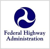 Federal Highway Administration Seeks AI, Blockchain, Materials Science Projects - top government contractors - best government contracting event