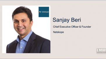 Netskope CEO Sanjay Beri Discusses White House's Cybersecurity Executive Order - top government contractors - best government contracting event