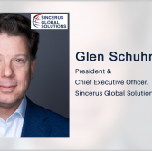 Sincerus Global Solutions Elevates Glen Schuhmacher to Chief Executive Post - top government contractors - best government contracting event