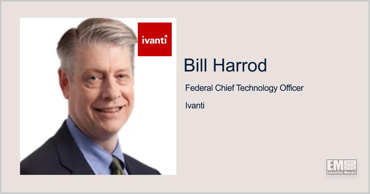 Executive Spotlight: Bill Harrod, Federal CTO for Ivanti - top government contractors - best government contracting event