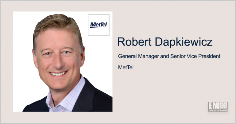 Executive Spotlight: Robert Dapkiewicz, SVP and General Manager for MetTel - top government contractors - best government contracting event