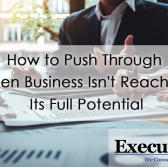 How to Push Through When Business Isn't Reaching Its Full Potential